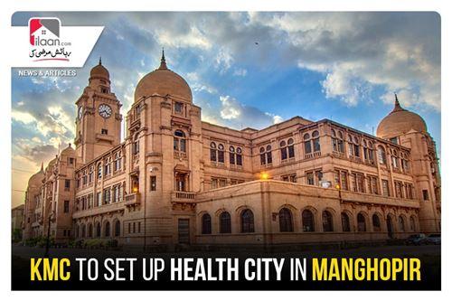 KMC to set up health city in Manghopir