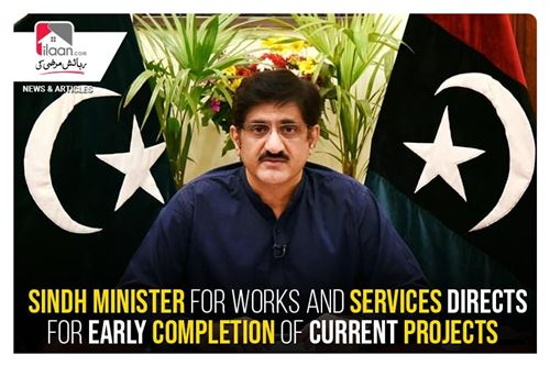 Sindh Minister for Works and Services directs for early completion of current projects