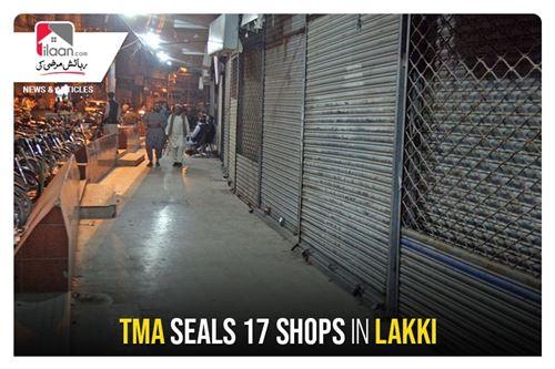 TMA seals 17 shops in Lakki