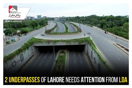 2 underpasses of Lahore need attention from LDA
