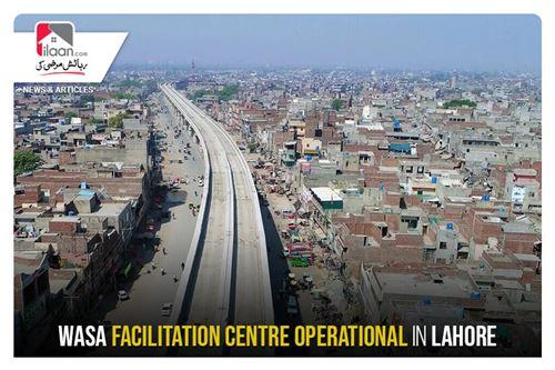 Wasa facilitation center operational in Lahore