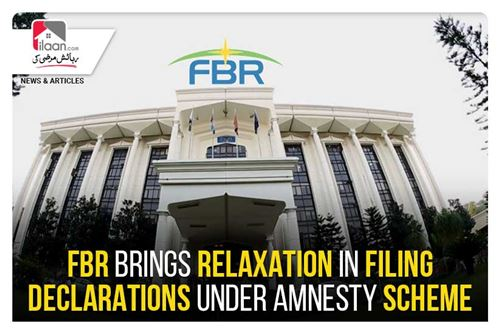 FBR brings relaxation in filing declarations under amnesty scheme