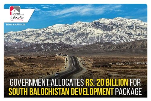 Government allocates Rs. 20 billion for South Balochistan development package