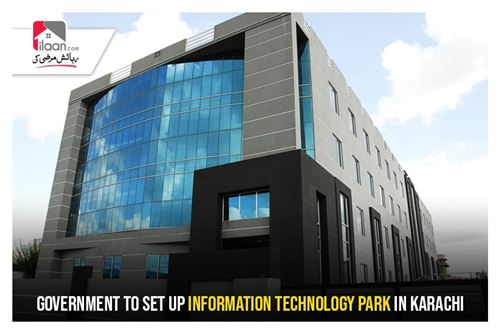 Government to set up information Technology Park in Karachi