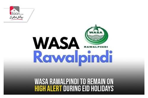 WASA Rawalpindi to remain on high alert during Eid holidays