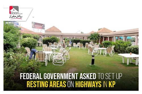 Federal government asked to set up resting areas on highways in KP