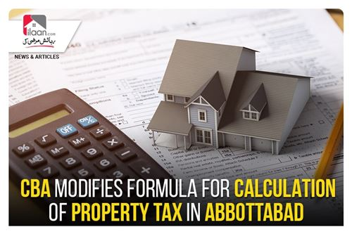 CBA modifies formula for calculation of property tax in Abbottabad