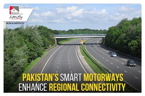 Pakistan's smart motorways enhance regional connectivity
