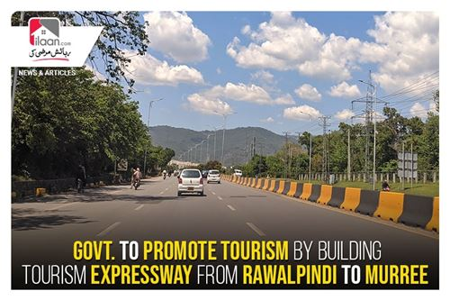 Govt. to promote tourism by building tourism expressway from Rawalpindi to Murree