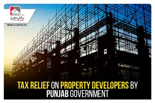 Tax relief on Property Developers by Punjab Government