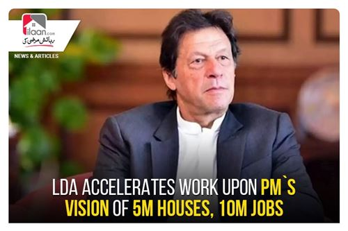 LDA accelerates work upon PM`s vision of 5m houses, 10m jobs