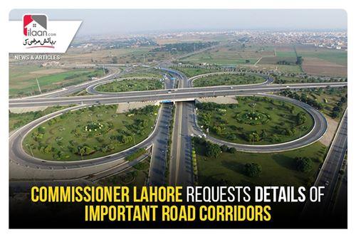 Commissioner Lahore requests details of important road corridors