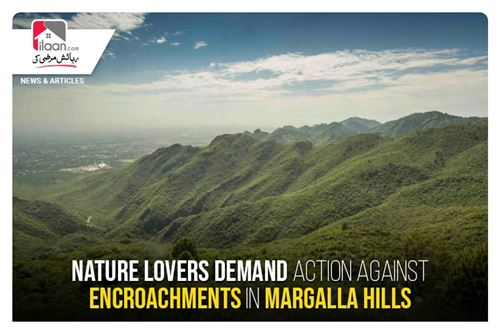 Nature lovers demand removal of encroachments in Margalla Hills