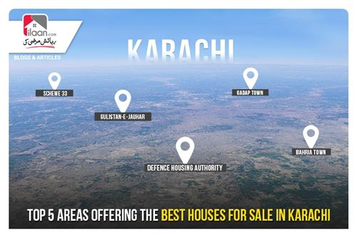 Top 5 Areas Offering the Best Houses for Sale in Karachi