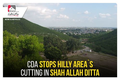 CDA stops hilly area`s cutting in Shah Allah Ditta