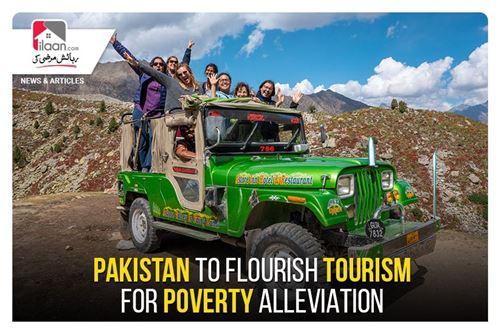 Pakistan to flourish tourism for poverty alleviation