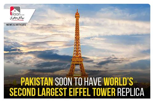 Pakistan soon to have World's Second largest Eiffel Tower replica