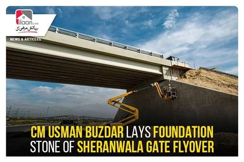 CM Usman Buzdar lays foundation stone of Sheranwala Gate Flyover