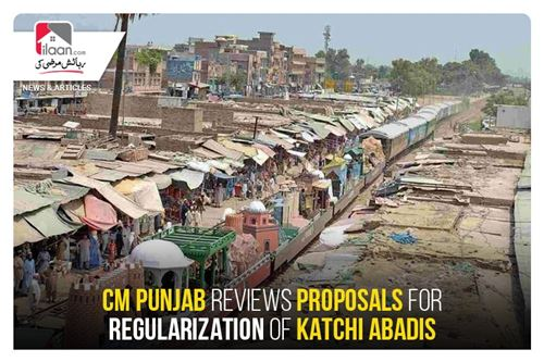 CM Punjab reviews proposals for regularization of katchi abadis