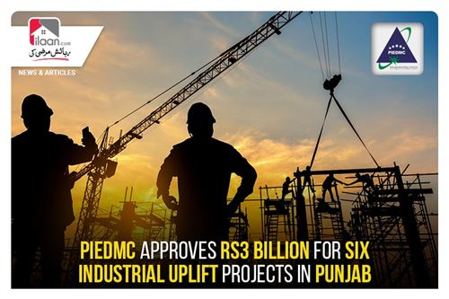 PIEDMC approves Rs3 billion for six industrial uplift projects in Punjab