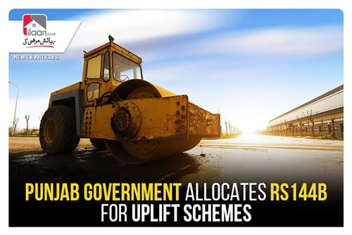 Punjab Government Allocates Rs144b for Uplift Schemes
