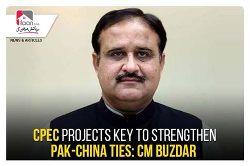 CPEC projects key to strengthen Pak-China ties: CM Buzdar
