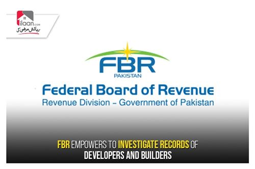 FBR empowers to investigate records of developers and builders