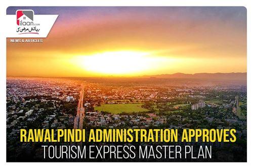 Rawalpindi administration approves tourism express master plan