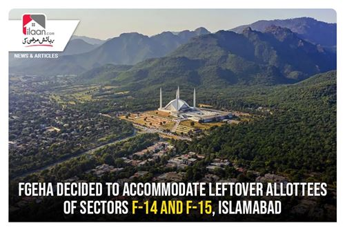 FGEHA decided to accommodate leftover allottees of sectors F-14 and F-15, Islamabad