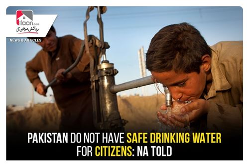 Pakistan do not have safe drinking water for citizens: NA told