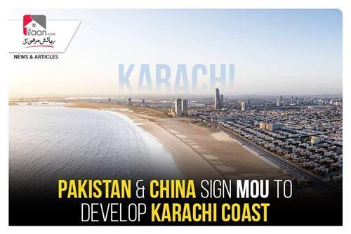 Pakistan & China sign MoU to develop Karachi Coast