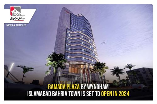 Ramada Plaza by Wyndham Islamabad Bahria Town Is Set To Open In 2024
