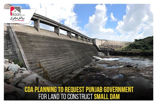 CDA planning to request Punjab government for land to construct small dam
