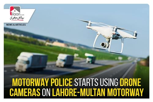 Motorway police starts using drone cameras on Lahore-Multan Motorway