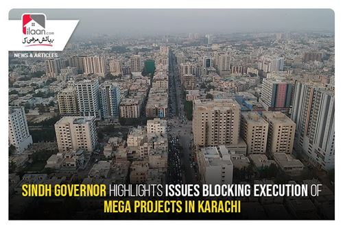 Sindh Governor highlights issues blocking execution of mega projects in Karachi