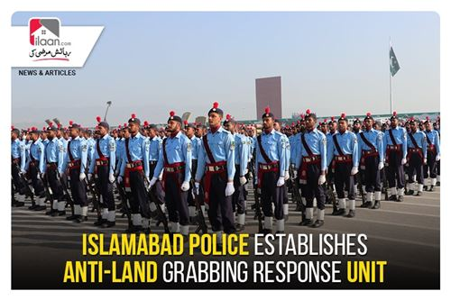 Islamabad Police establishes anti-land grabbing response unit