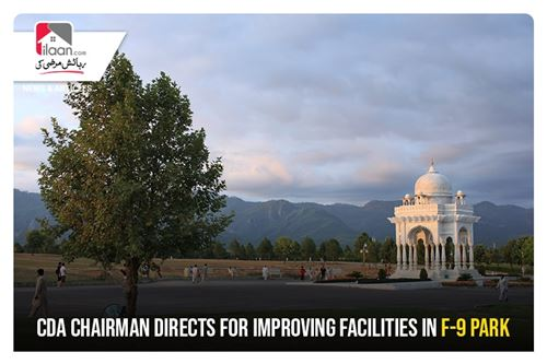 CDA chairman directs for improving facilities in F-9 Park
