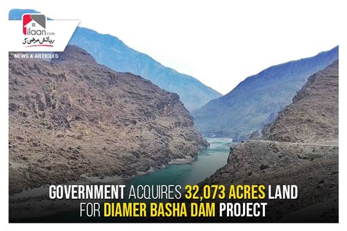 Government acquires 32,073 acres land for Diamer Basha Dam project