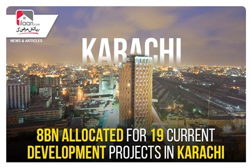 8Bn allocated for 19 current development projects in Karachi