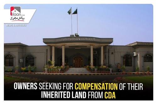Owners seeking for compensation of their inherited land from CDA