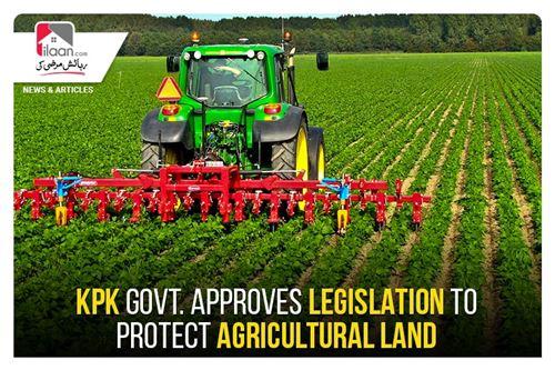 KPK Govt. approves legislation to protect agricultural land
