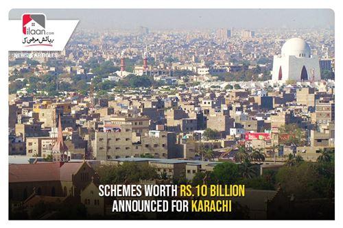 Schemes worth Rs.10 billion announced for Karachi