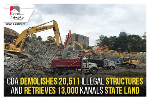 CDA demolishes 20,511 illegal structures and retrieves 13,000 kanals state land