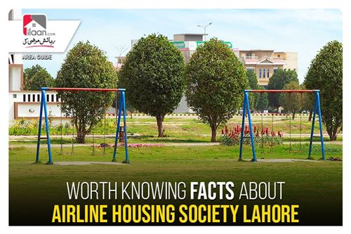Worth Knowing Facts about Airline Housing Society Lahore