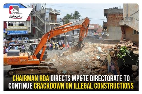 Chairman RDA directs MP&TE Directorate to continue crackdown on illegal constructions