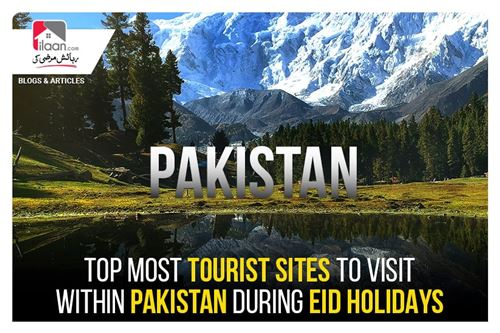 Most Popular Tourist Sites to Visit Within Pakistan During Eid Holidays
