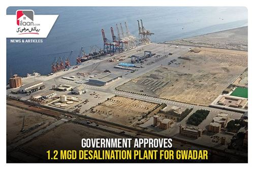Government approves 1.2 MGD desalination plant for Gwadar