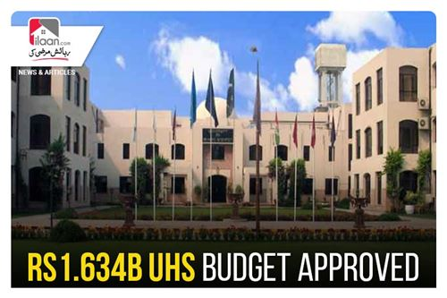 Rs1.634b UHS budget approved