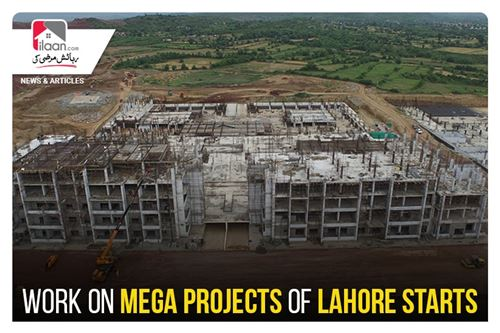 Work on Mega projects of Lahore starts