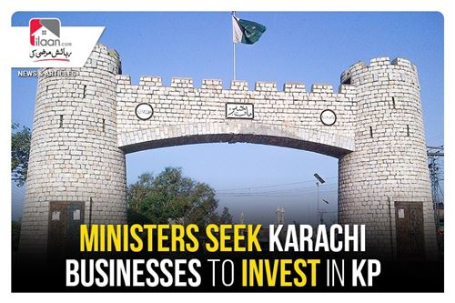 Ministers seek Karachi businesses to invest in KP